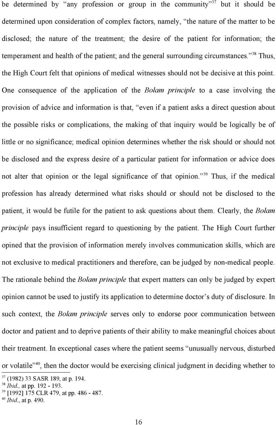 38 Thus, the High Court felt that opinions of medical witnesses should not be decisive at this point.