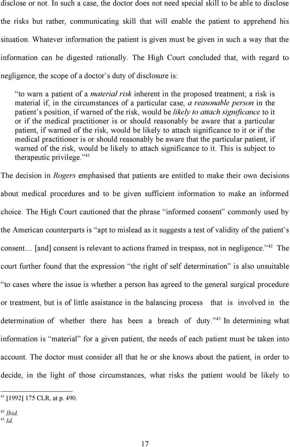 The High Court concluded that, with regard to negligence, the scope of a doctor s duty of disclosure is: to warn a patient of a material risk inherent in the proposed treatment; a risk is material