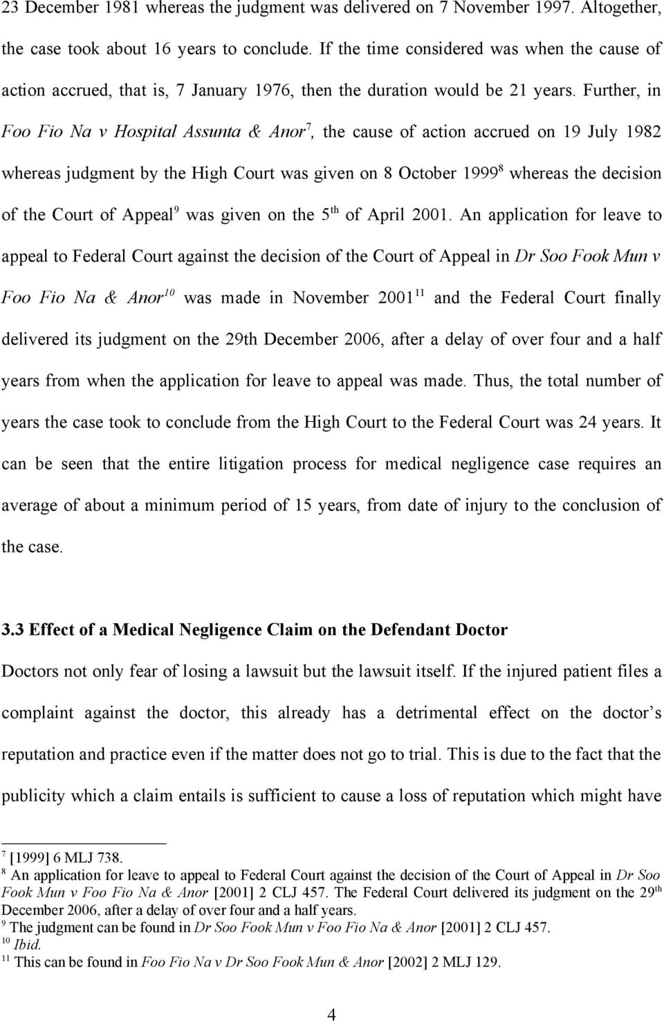 Further, in Foo Fio Na v Hospital Assunta & Anor 7, the cause of action accrued on 19 July 1982 whereas judgment by the High Court was given on 8 October 1999 8 whereas the decision of the Court of