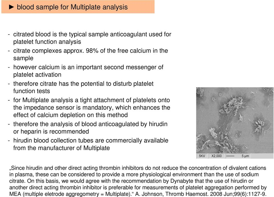 Multiplate analysis a tight attachment of platelets onto the impedance sensor is mandatory, which enhances the effect of calcium depletion on this method - therefore the analysis of blood