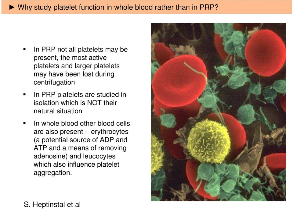 centrifugation In PRP platelets are studied in isolation which is NOT their natural situation In whole blood other blood