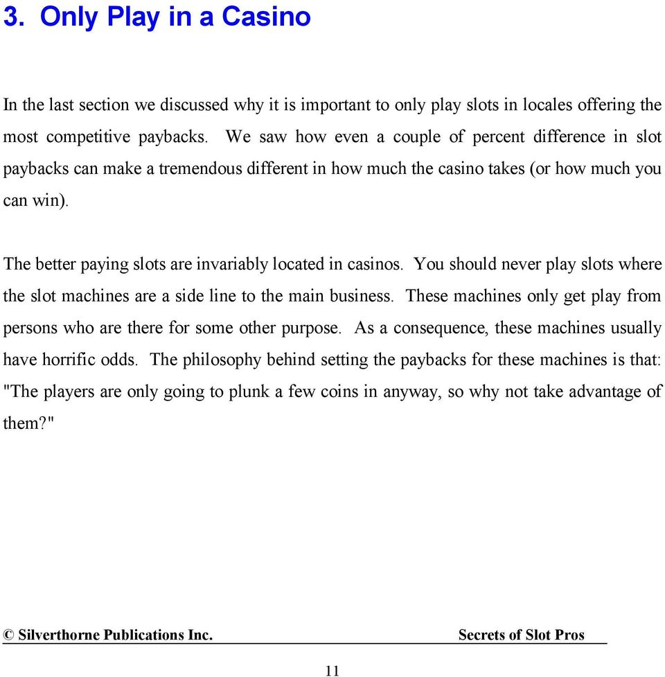 The better paying slots are invariably located in casinos. You should never play slots where the slot machines are a side line to the main business.