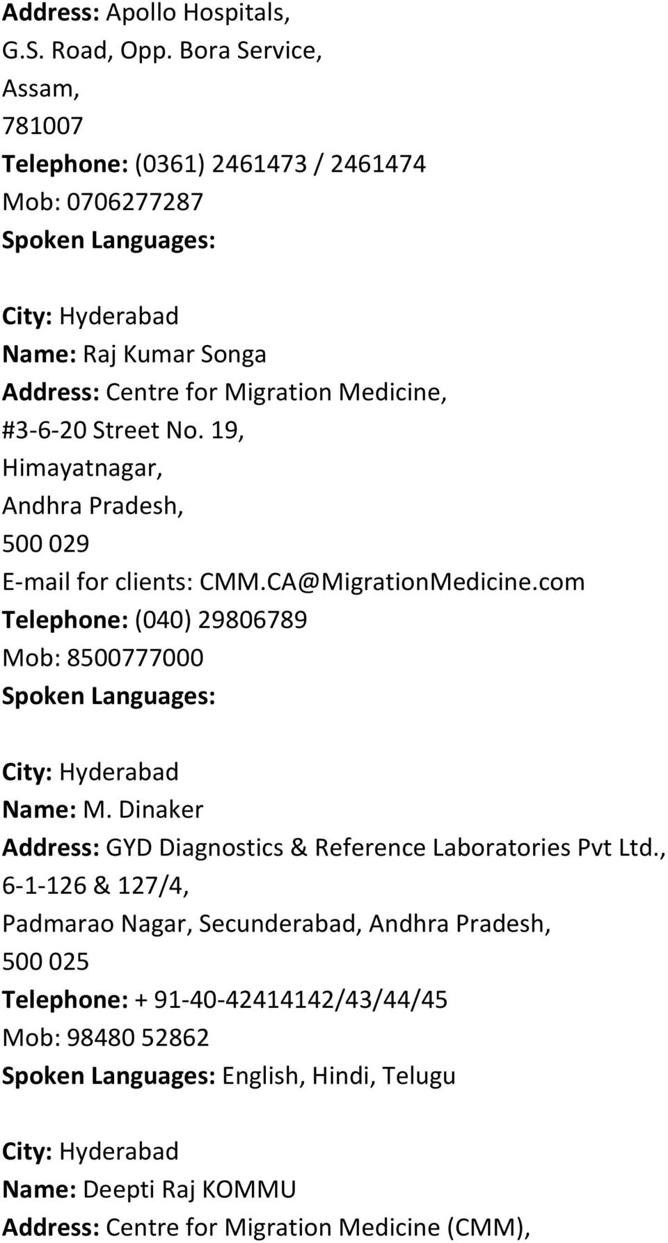 Street No. 19, Himayatnagar, Andhra Pradesh, 500 029 E-mail for clients: CMM.CA@MigrationMedicine.com Telephone: (040) 29806789 Mob: 8500777000 City: Hyderabad Name: M.