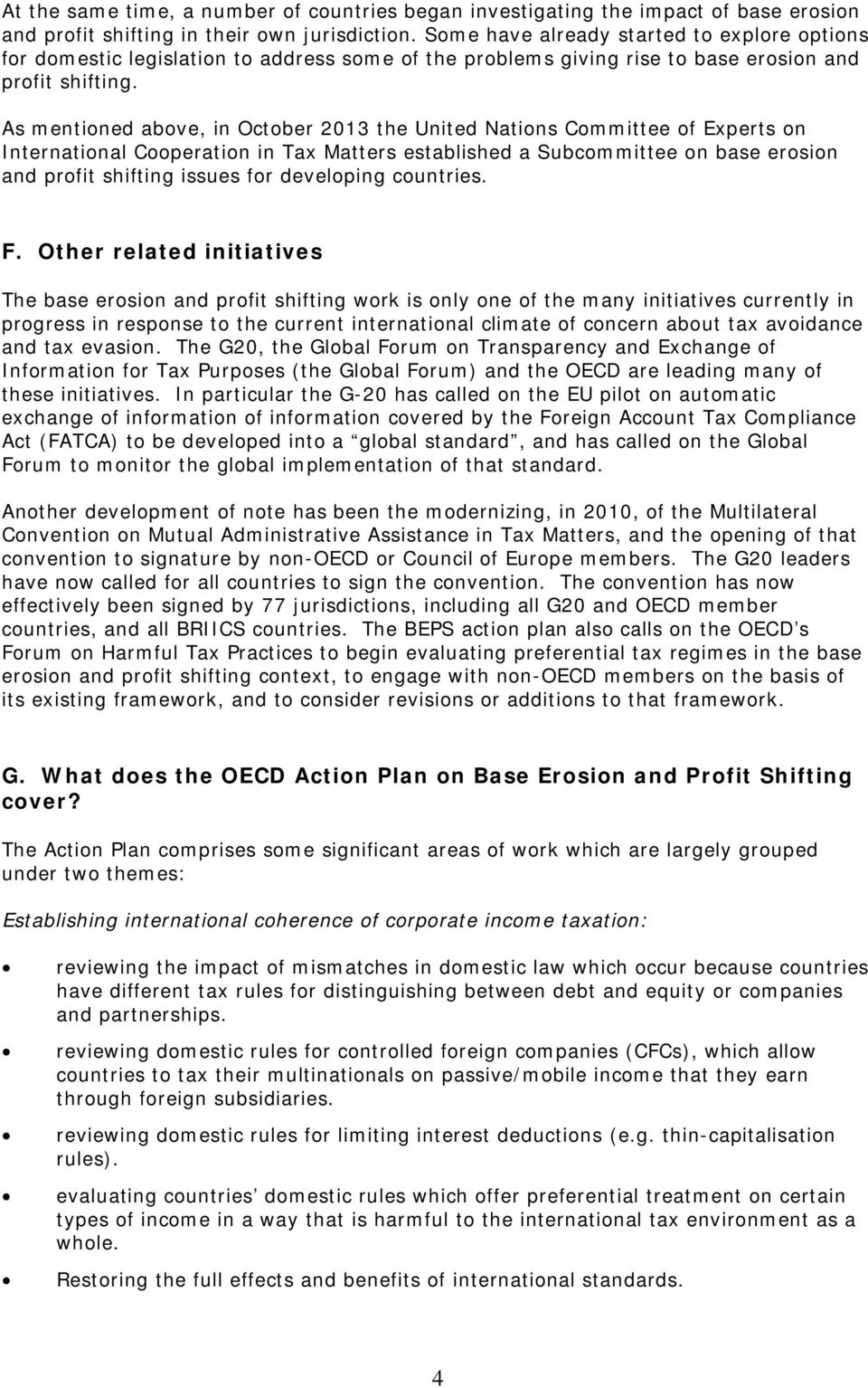 As mentioned above, in October 2013 the United Nations Committee of Experts on International Cooperation in Tax Matters established a Subcommittee on base erosion and profit shifting issues for