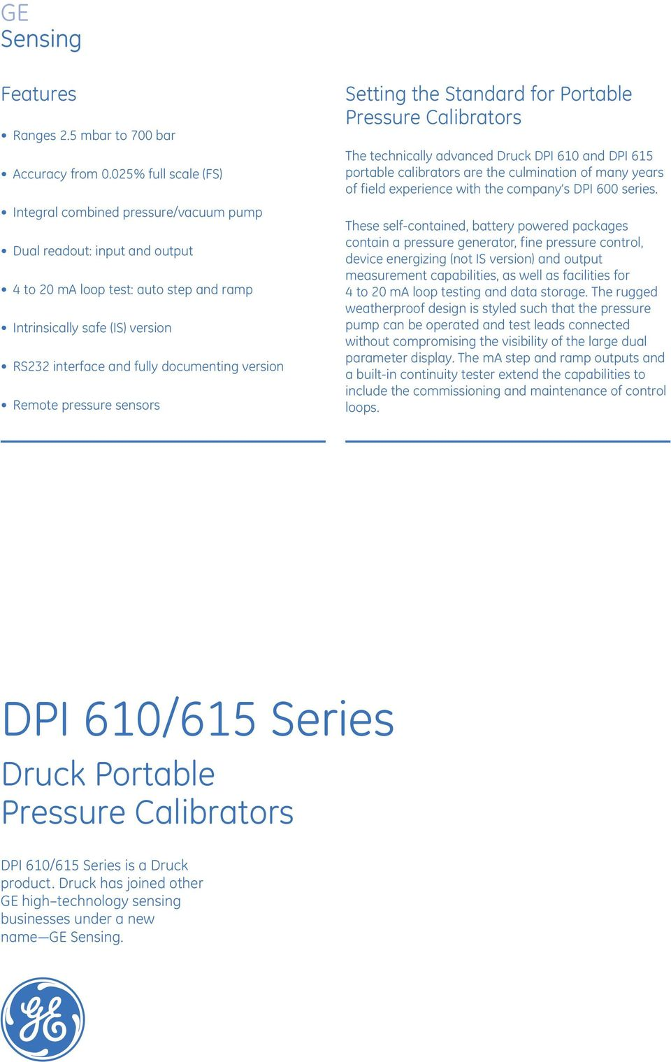 documenting version Remote pressure sensors Setting the Standard for Portable Pressure Calibrators The technically advanced Druck DPI 610 and DPI 615 portable calibrators are the culmination of many