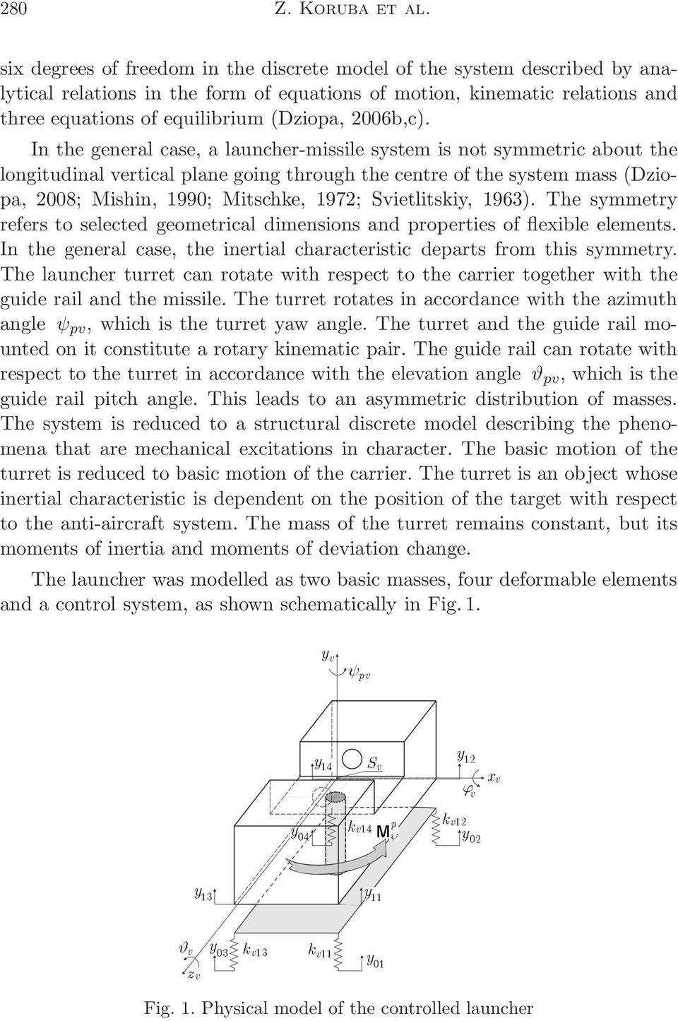 In the general case, a launcher-missile system is not symmetric about the longitudinal vertical plane going through the centre of the system mass(dziopa, 2008; Mishin, 1990; Mitschke, 1972;