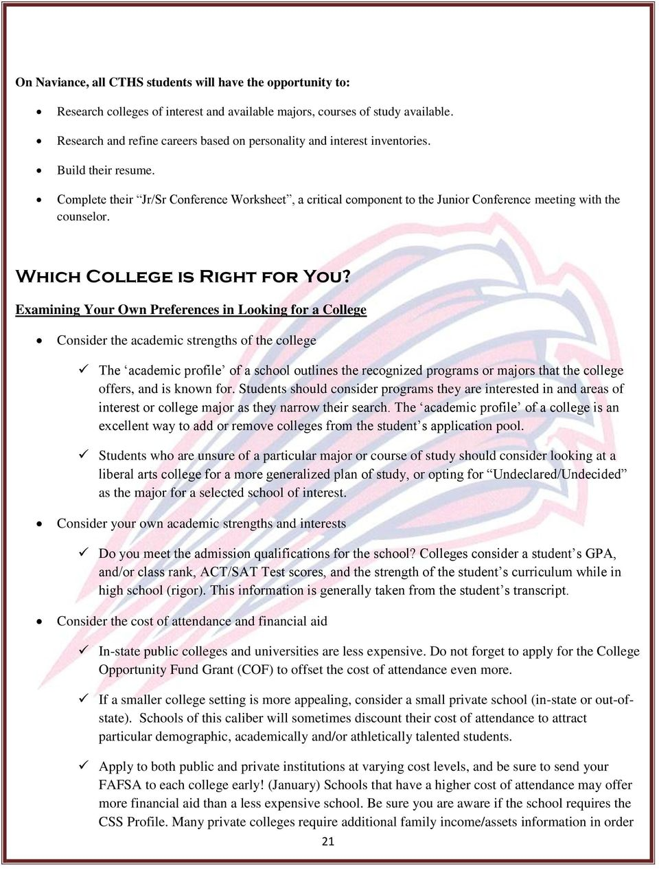 Complete their Jr/Sr Conference Worksheet, a critical component to the Junior Conference meeting with the counselor. Which College is Right for You?