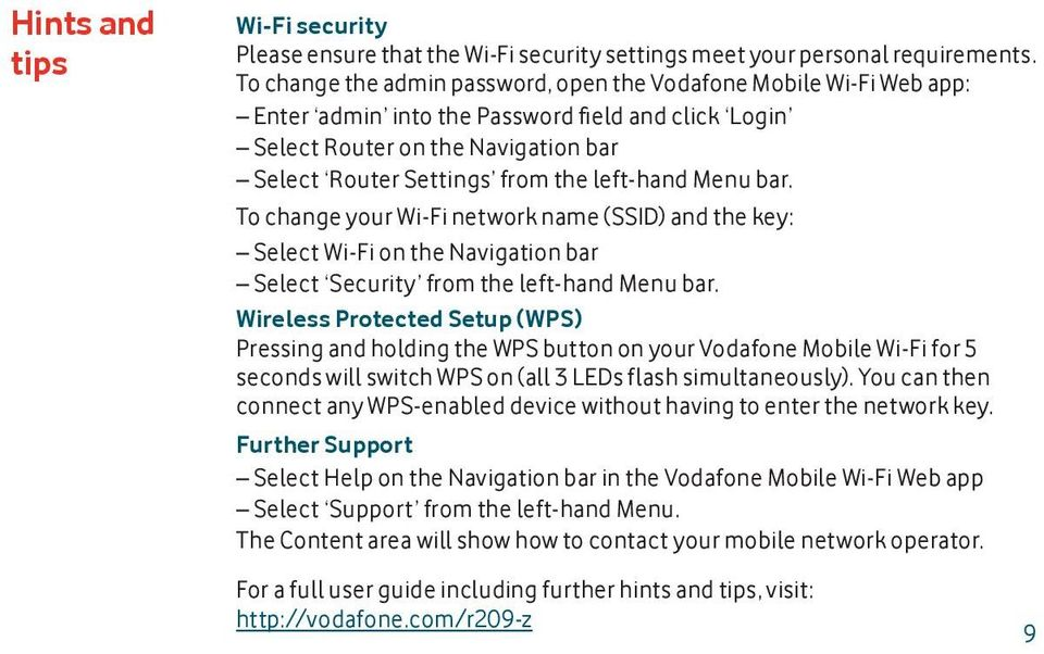 left-hand Menu bar. To change your Wi-Fi network name (SSID) and the key: Select Wi-Fi on the Navigation bar Select Security from the left-hand Menu bar.