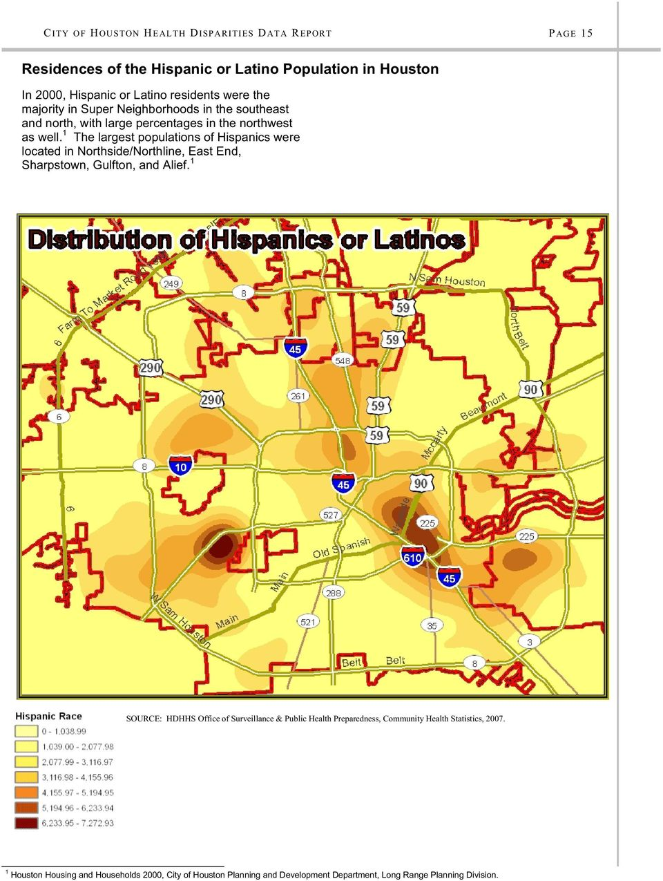 1 The largest populations of Hispanics were located in Northside/Northline, East End, Sharpstown, Gulfton, and Alief.