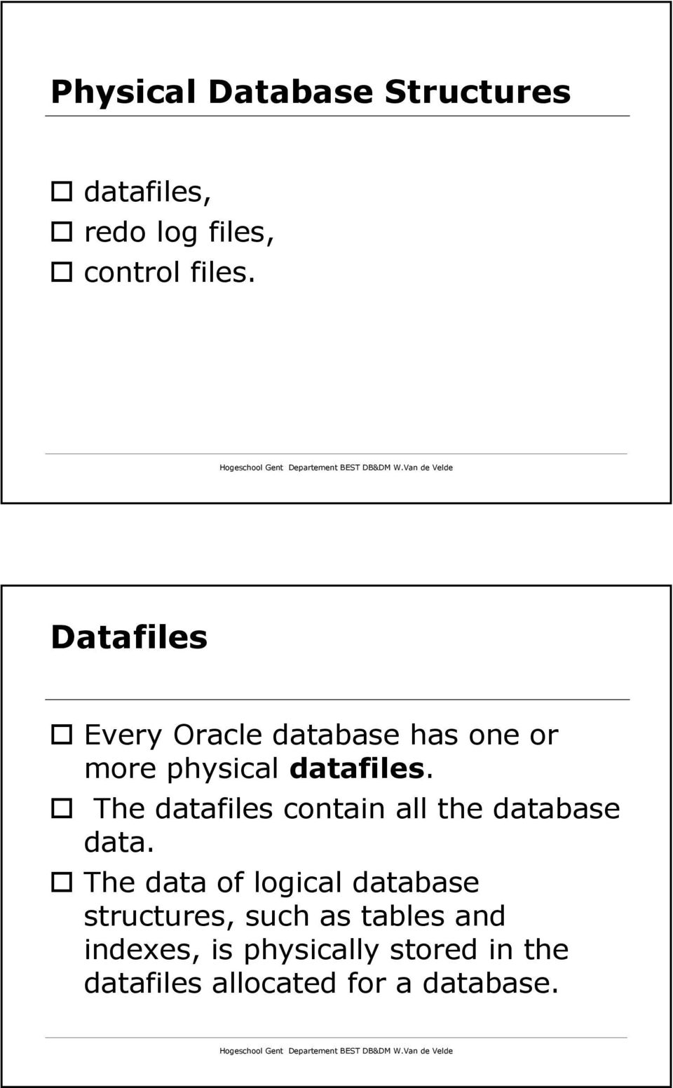 The datafiles contain all the database data.