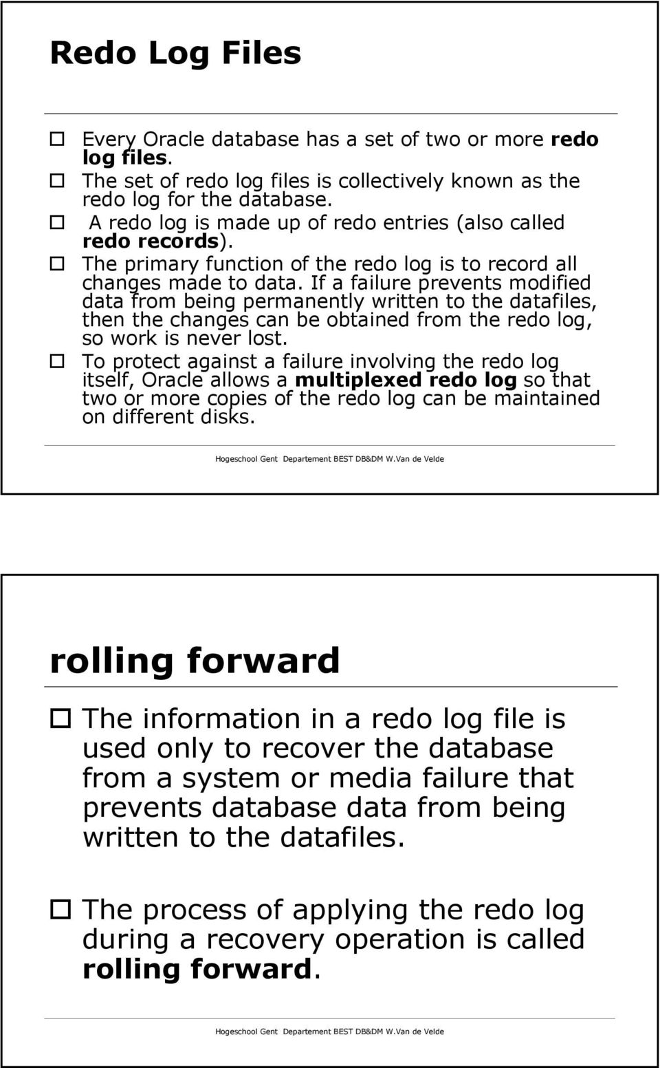 If a failure prevents modified data from being permanently written to the datafiles, then the changes can be obtained from the redo log, so work is never lost.