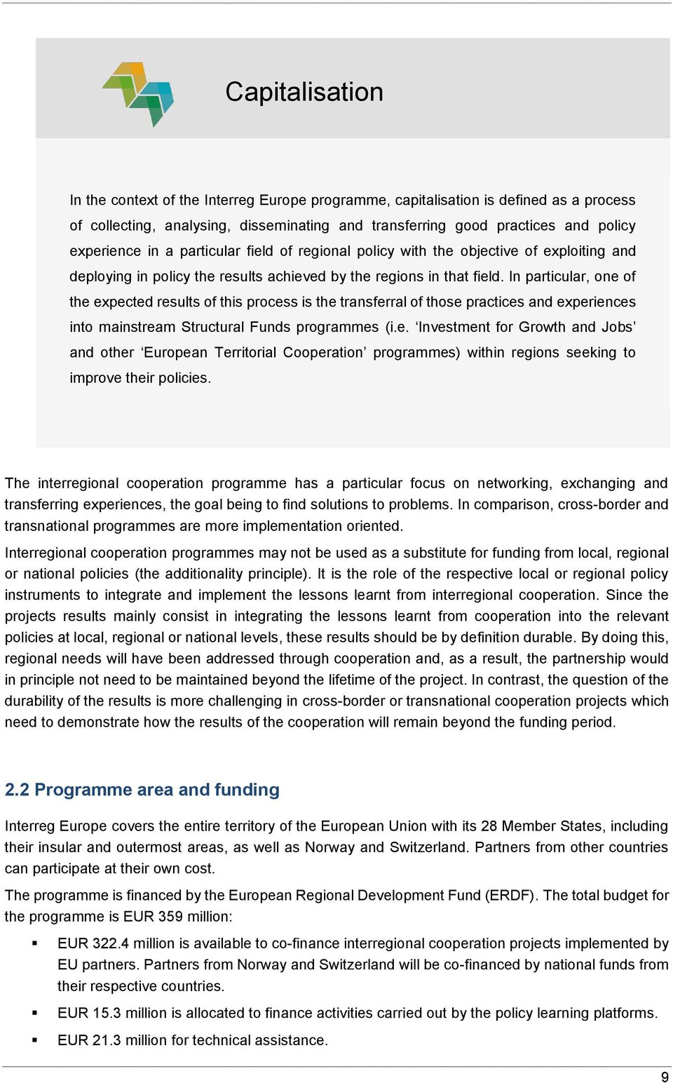 In particular, one of the expected results of this process is the transferral of those practices and experiences into mainstream Structural Funds programmes (i.e. Investment for Growth and Jobs and other European Territorial Cooperation programmes) within regions seeking to improve their policies.