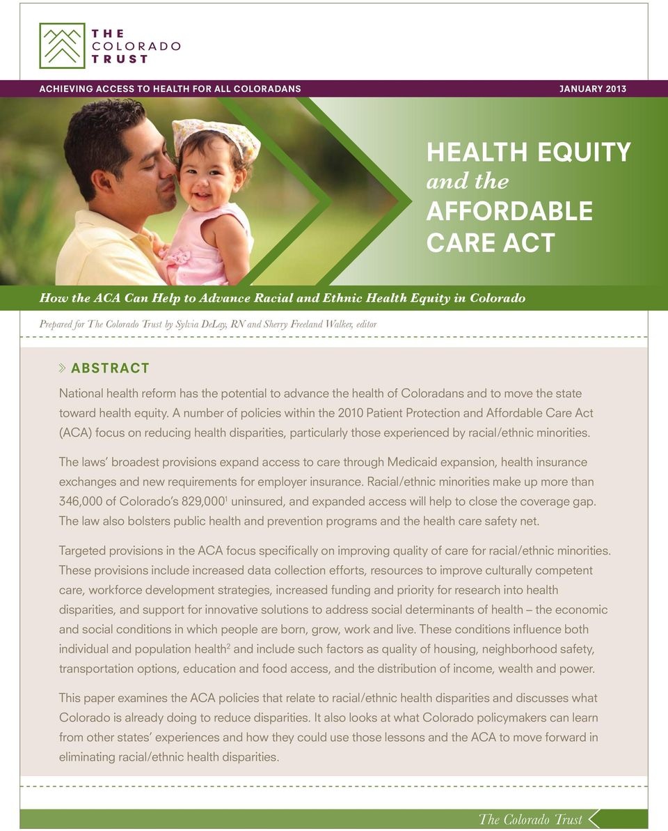 A number of policies within the 2010 Patient Protection and Affordable Care Act (ACA) focus on reducing health disparities, particularly those experienced by racial/ethnic minorities.