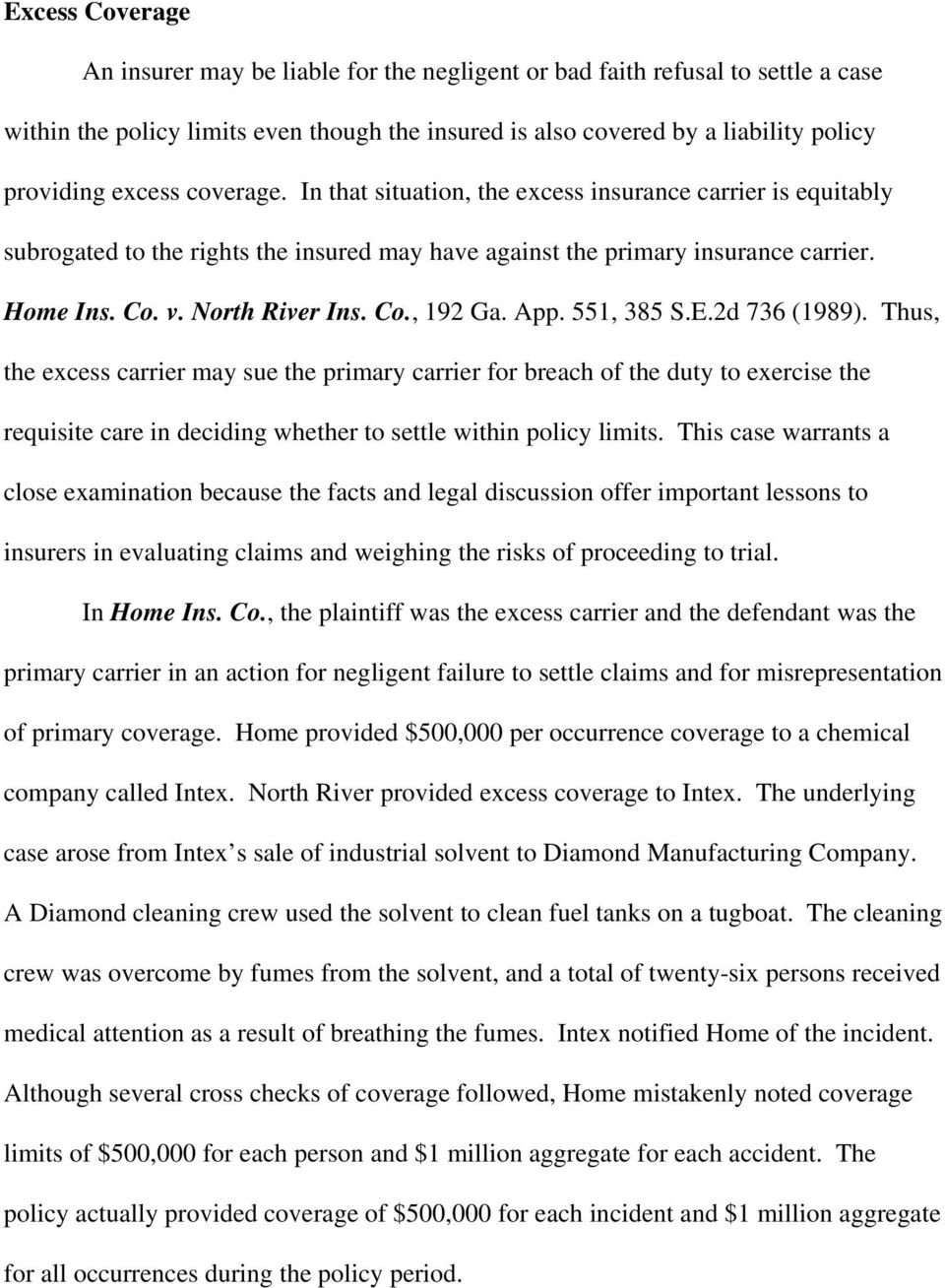 App. 551, 385 S.E.2d 736 (1989). Thus, the excess carrier may sue the primary carrier for breach of the duty to exercise the requisite care in deciding whether to settle within policy limits.
