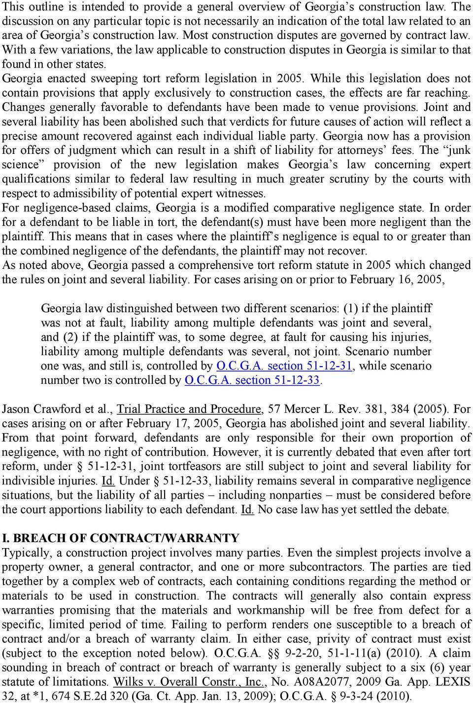 With a few variations, the law applicable to construction disputes in Georgia is similar to that found in other states. Georgia enacted sweeping tort reform legislation in 2005.