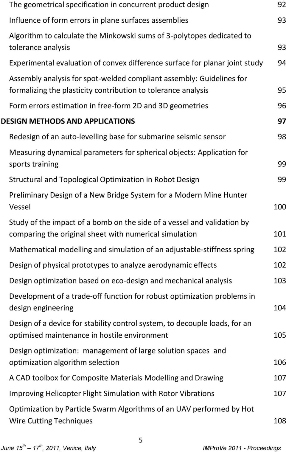 to tolerance analysis 95 Form errors estimation in free-form 2D and 3D geometries 96 DESIGN METHODS AND APPLICATIONS 97 Redesign of an auto-levelling base for submarine seismic sensor 98 Measuring