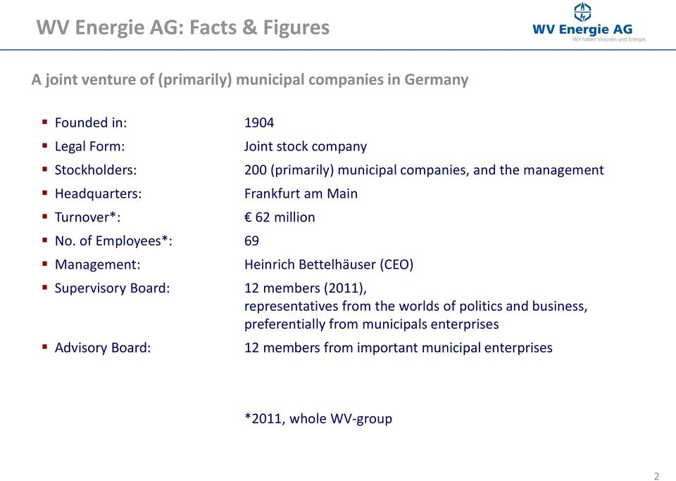 of Employees*: 69 Management: Joint stock company 200 (primarily) municipal companies, and the management Frankfurt am Main 62 million