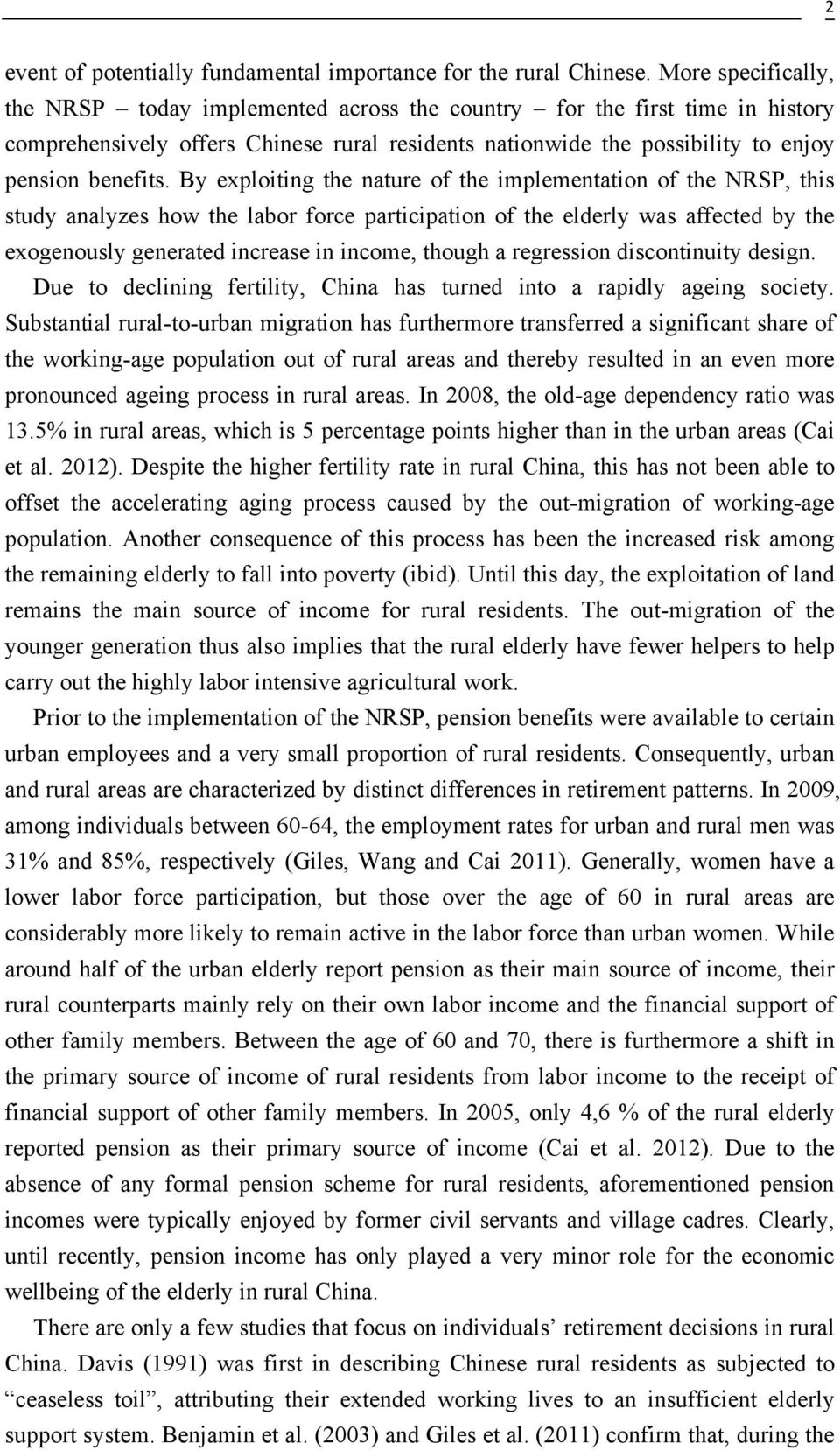 By exploiting the nature of the implementation of the NRSP, this study analyzes how the labor force participation of the elderly was affected by the exogenously generated increase in income, though a