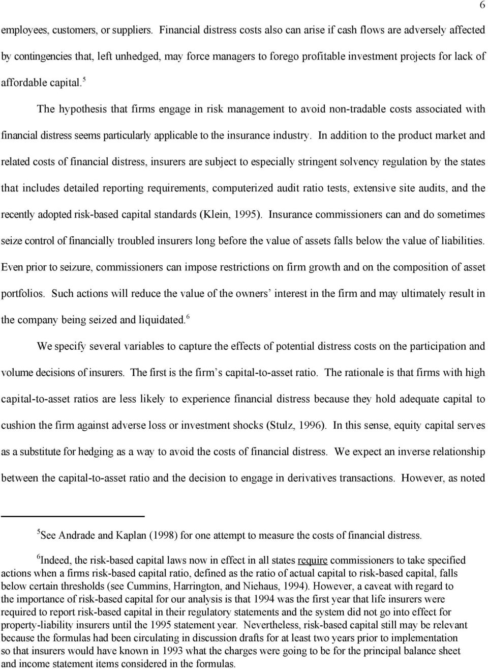 capital. The hypothesis that firms engage in risk management to avoid non-tradable costs associated with financial distress seems particularly applicable to the insurance industry.