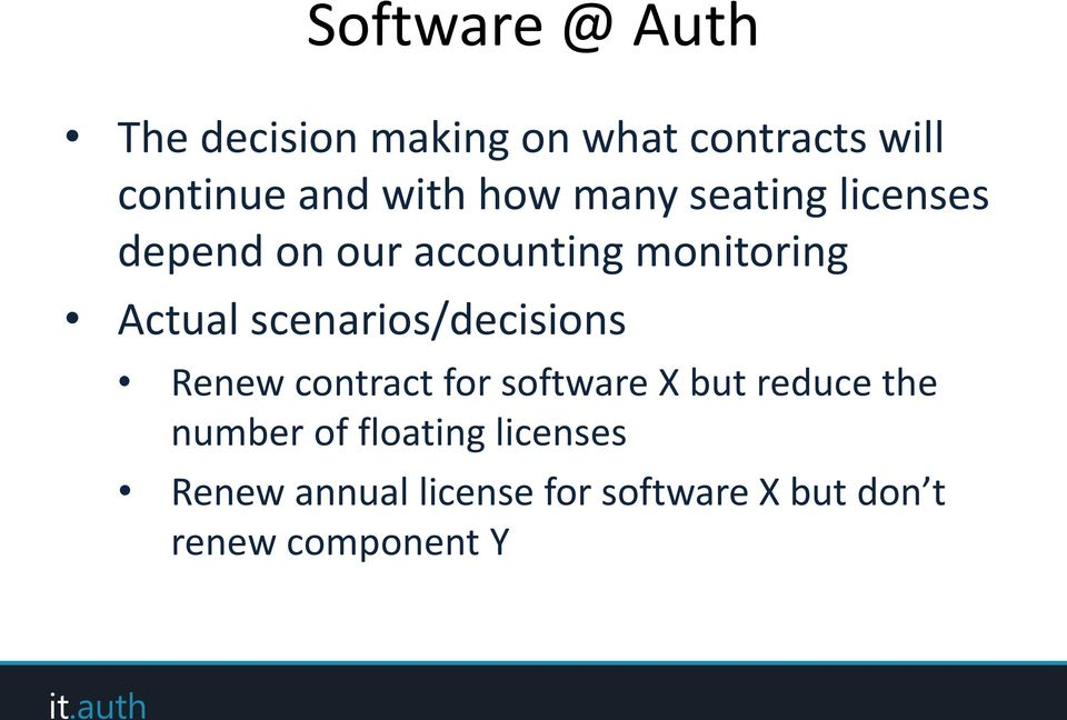 scenarios/decisions Renew contract for software X but reduce the number of
