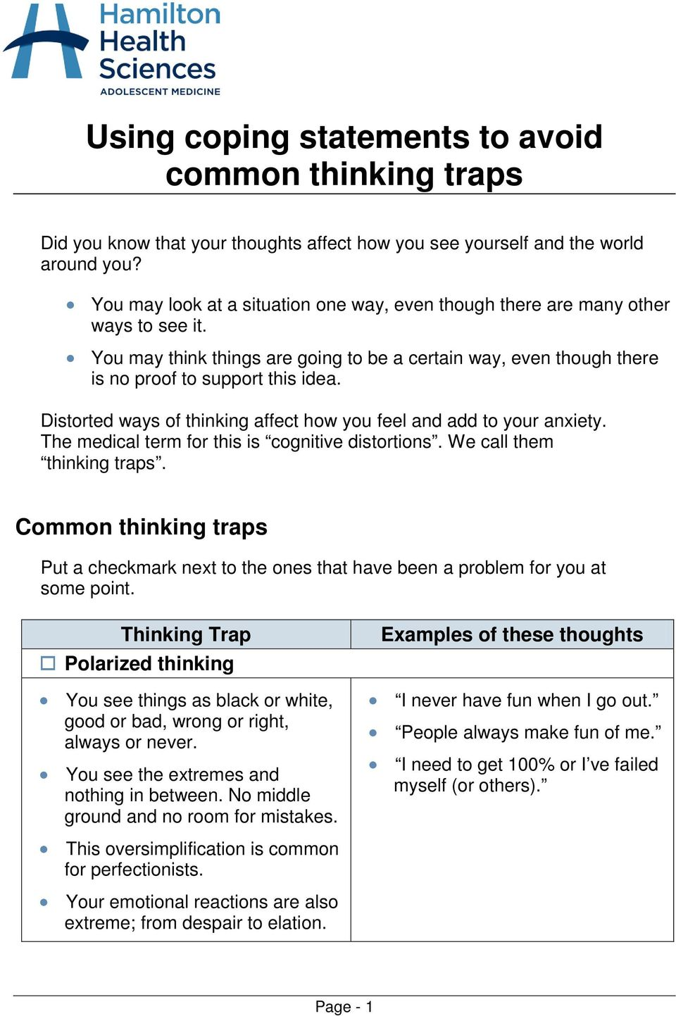Distorted ways of thinking affect how you feel and add to your anxiety. The medical term for this is cognitive distortions. We call them thinking traps.