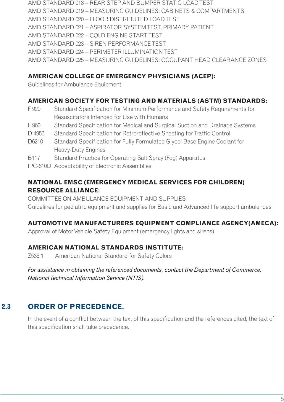 CLEARANCE ZONES AMERICAN COLLEGE OF EMERGENCY PHYSICIANS (ACEP): Guidelines for Ambulance Equipment AMERICAN SOCIETY FOR TESTING AND MATERIALS (ASTM) STANDARDS: F 920 Standard Specification for