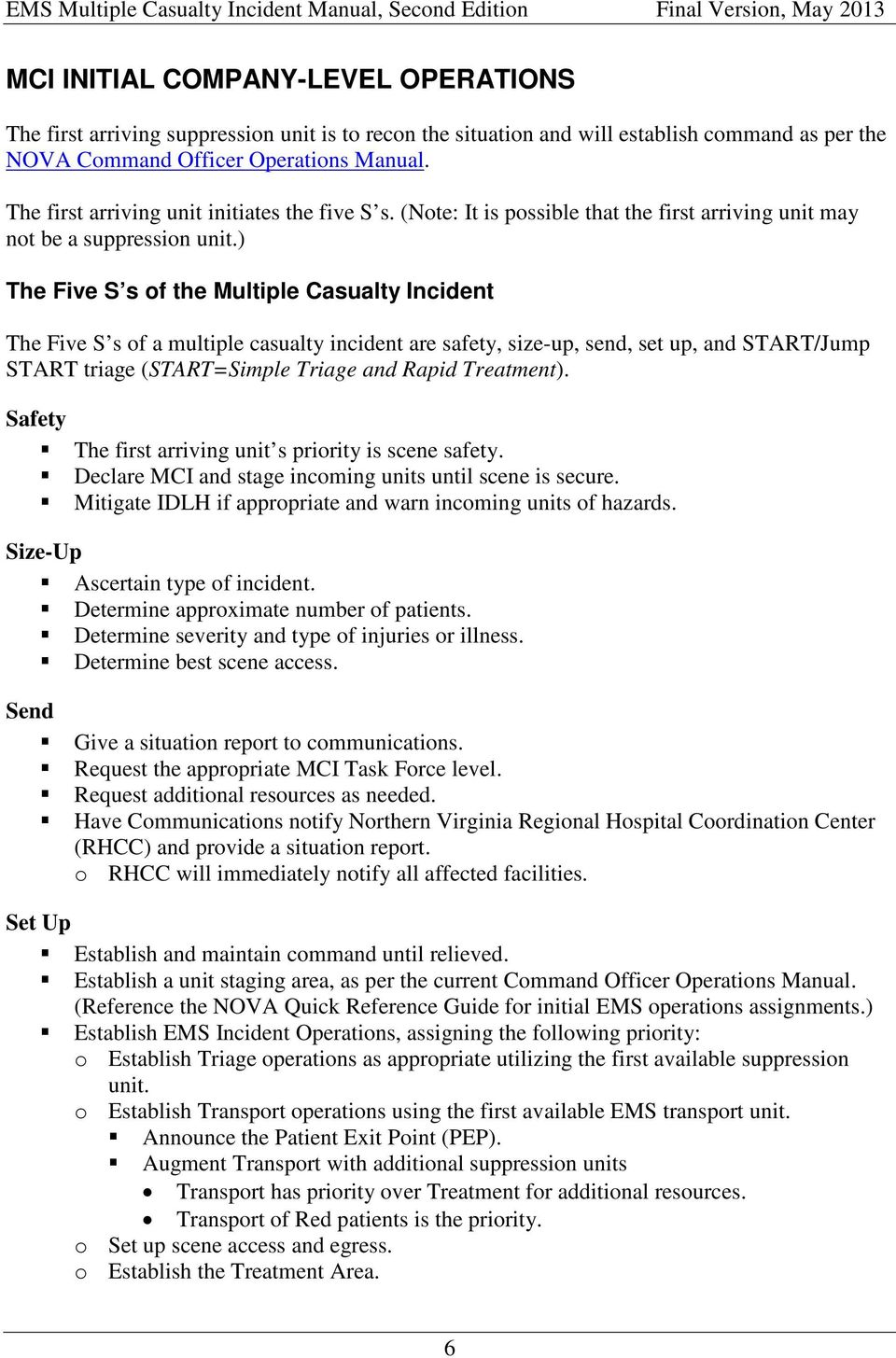 ) The Five S s of the Multiple Casualty Incident The Five S s of a multiple casualty incident are safety, size-up, send, set up, and START/Jump START triage (START=Simple Triage and Rapid Treatment).