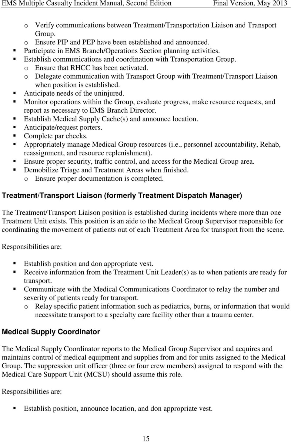 o Delegate communication with Transport Group with Treatment/Transport Liaison when position is established. Anticipate needs of the uninjured.