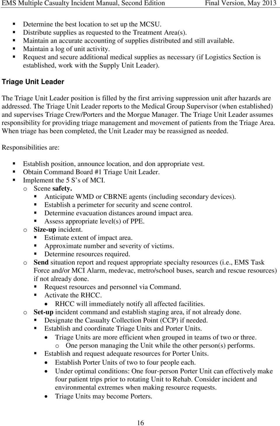 Triage Unit Leader The Triage Unit Leader position is filled by the first arriving suppression unit after hazards are addressed.