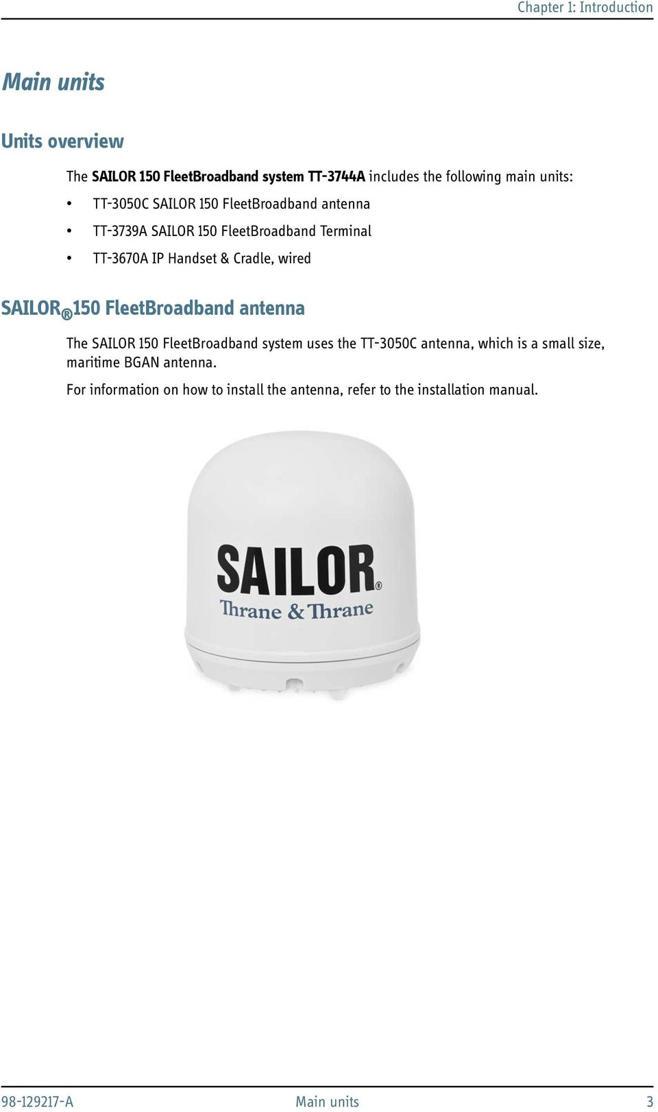 wired SAILOR 150 FleetBroadband antenna The SAILOR 150 FleetBroadband system uses the TT-3050C antenna, which is a small