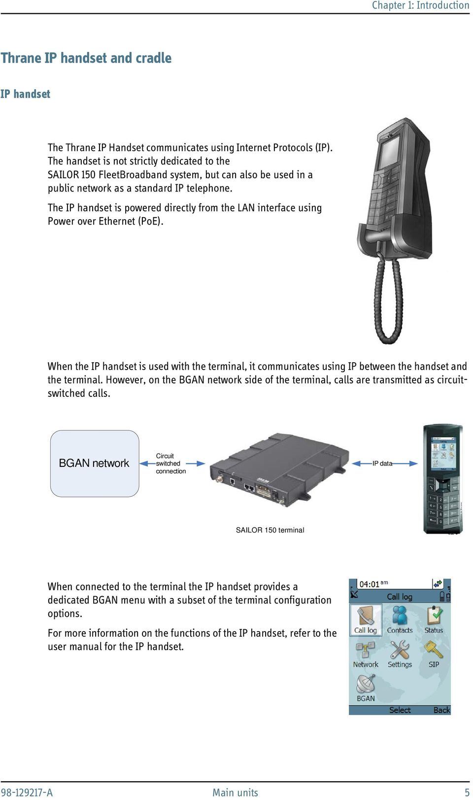 The IP handset is powered directly from the LAN interface using Power over Ethernet (PoE). When the IP handset is used with the terminal, it communicates using IP between the handset and the terminal.