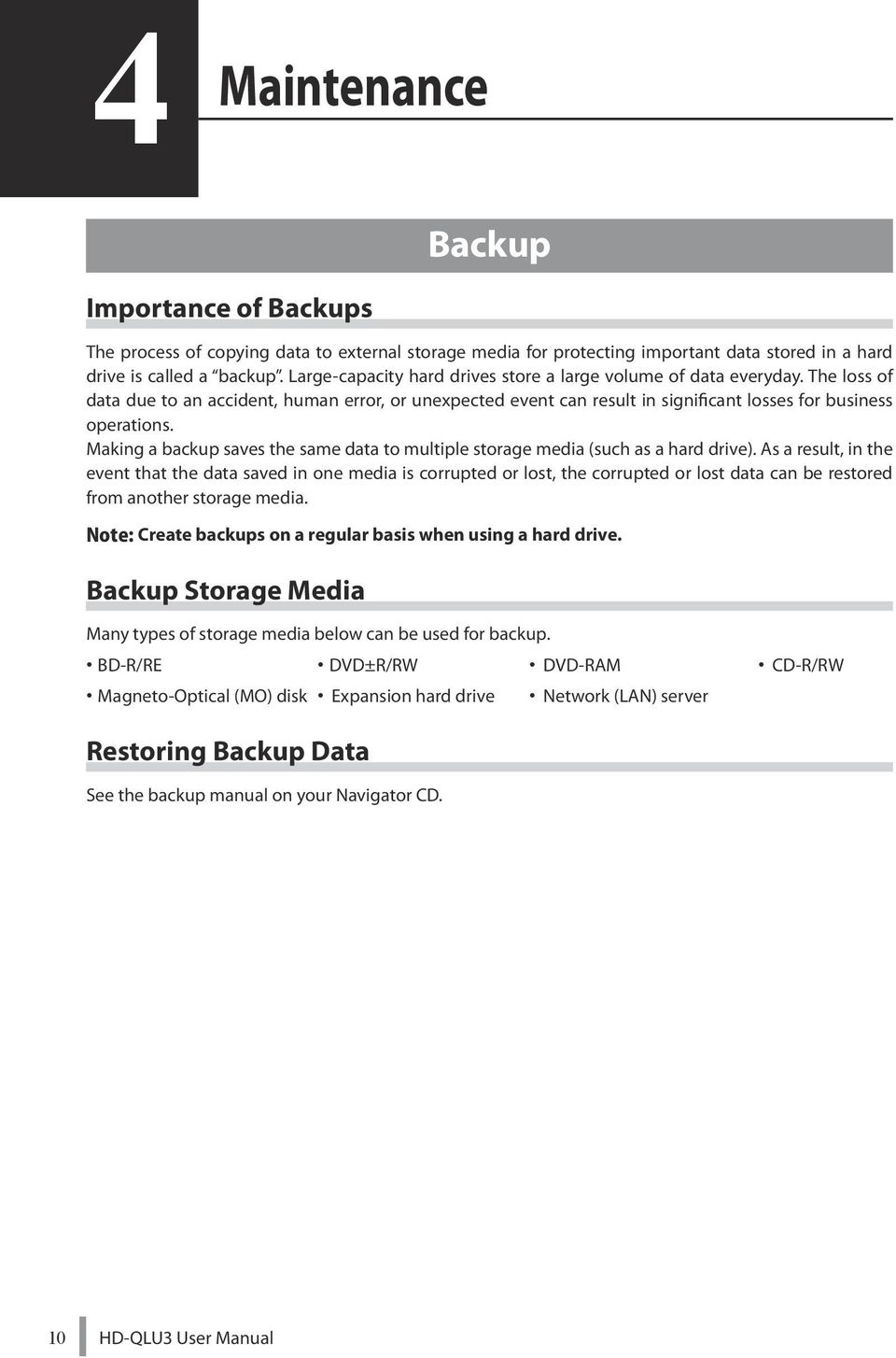 Making a backup saves the same data to multiple storage media (such as a hard drive).