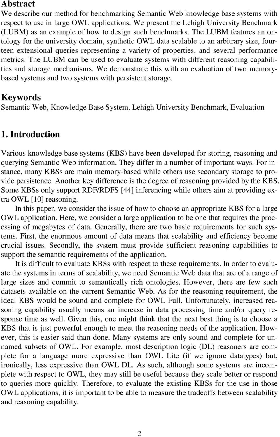 The LUBM features an ontology for the university domain, synthetic OWL data scalable to an arbitrary size, fourteen extensional queries representing a variety of properties, and several performance