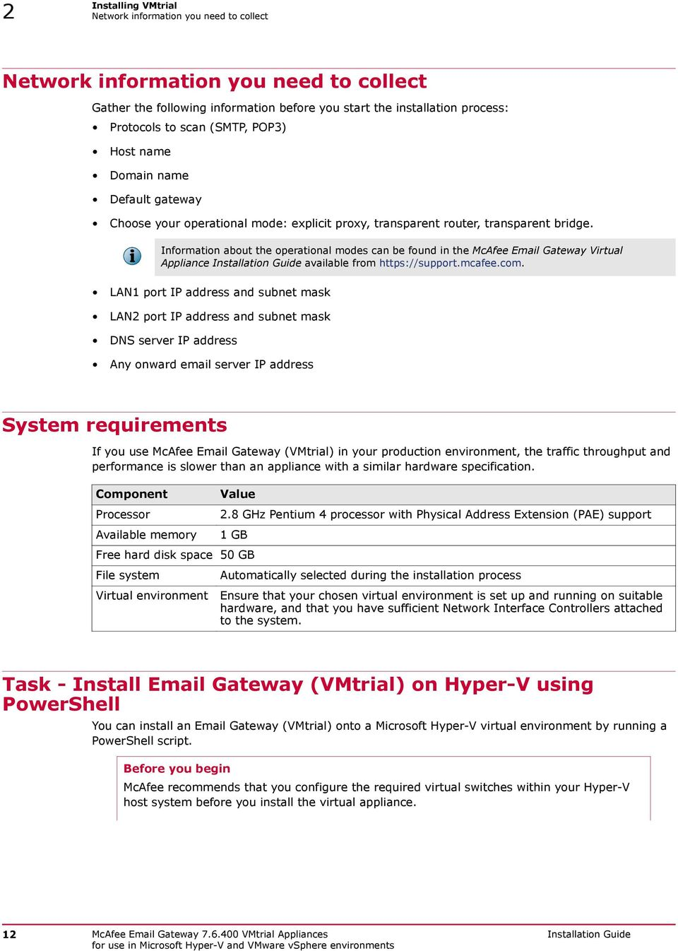 Information about the operational modes can be found in the McAfee Email Gateway Virtual Appliance Installation Guide available from https://support.mcafee.com.