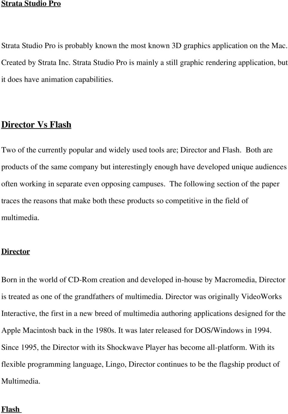 Director Vs Flash Two of the currently popular and widely used tools are; Director and Flash.