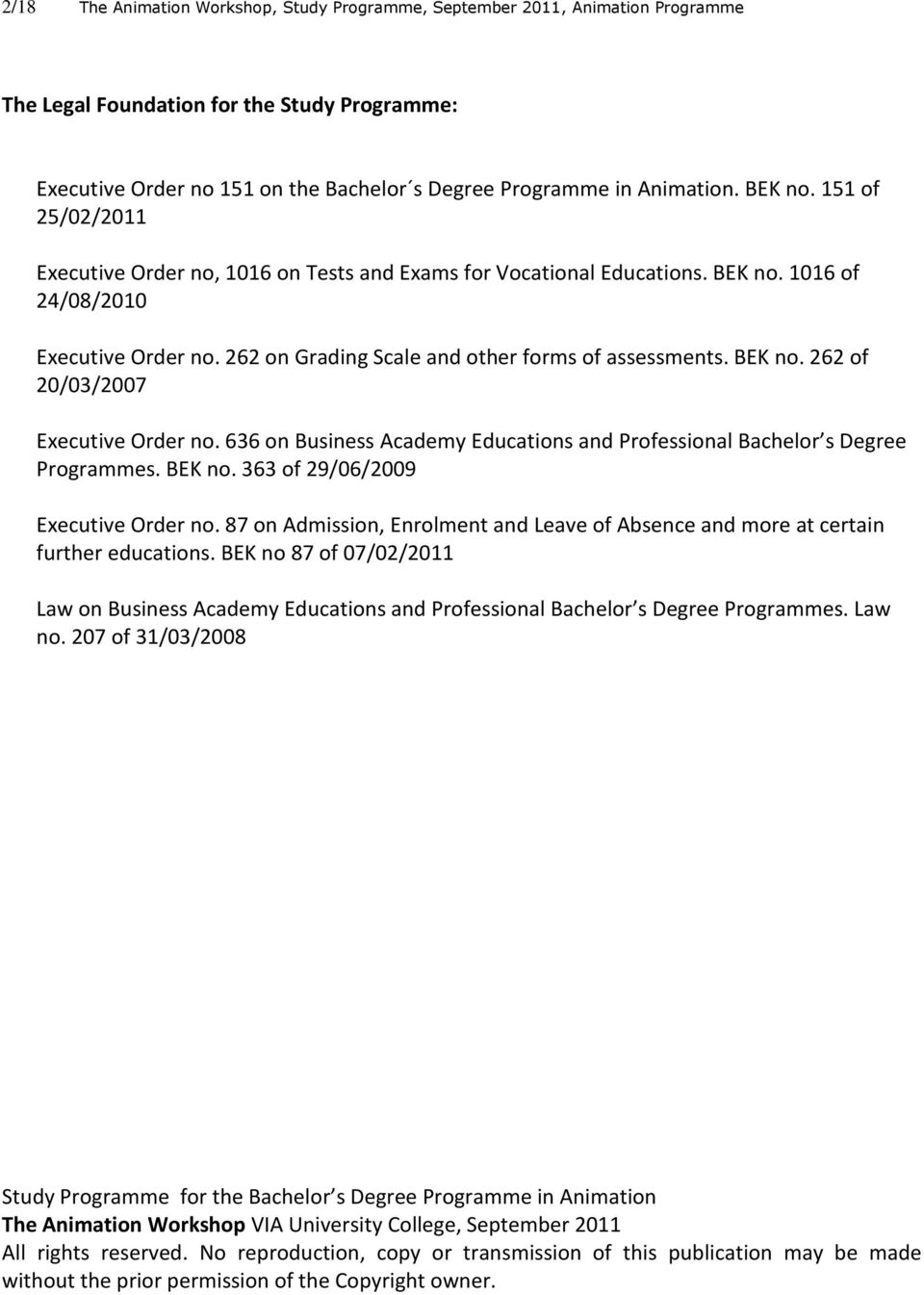 BEK no. 262 of 20/03/2007 Executive Order no. 636 on Business Academy Educations and Professional Bachelor s Degree Programmes. BEK no. 363 of 29/06/2009 Executive Order no.