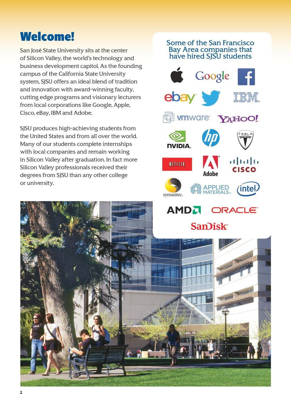 from local corporations like Google, Apple, Cisco, ebay, IBM and Adobe. SJSU produces high-achieving students from the United States and from all over the world.
