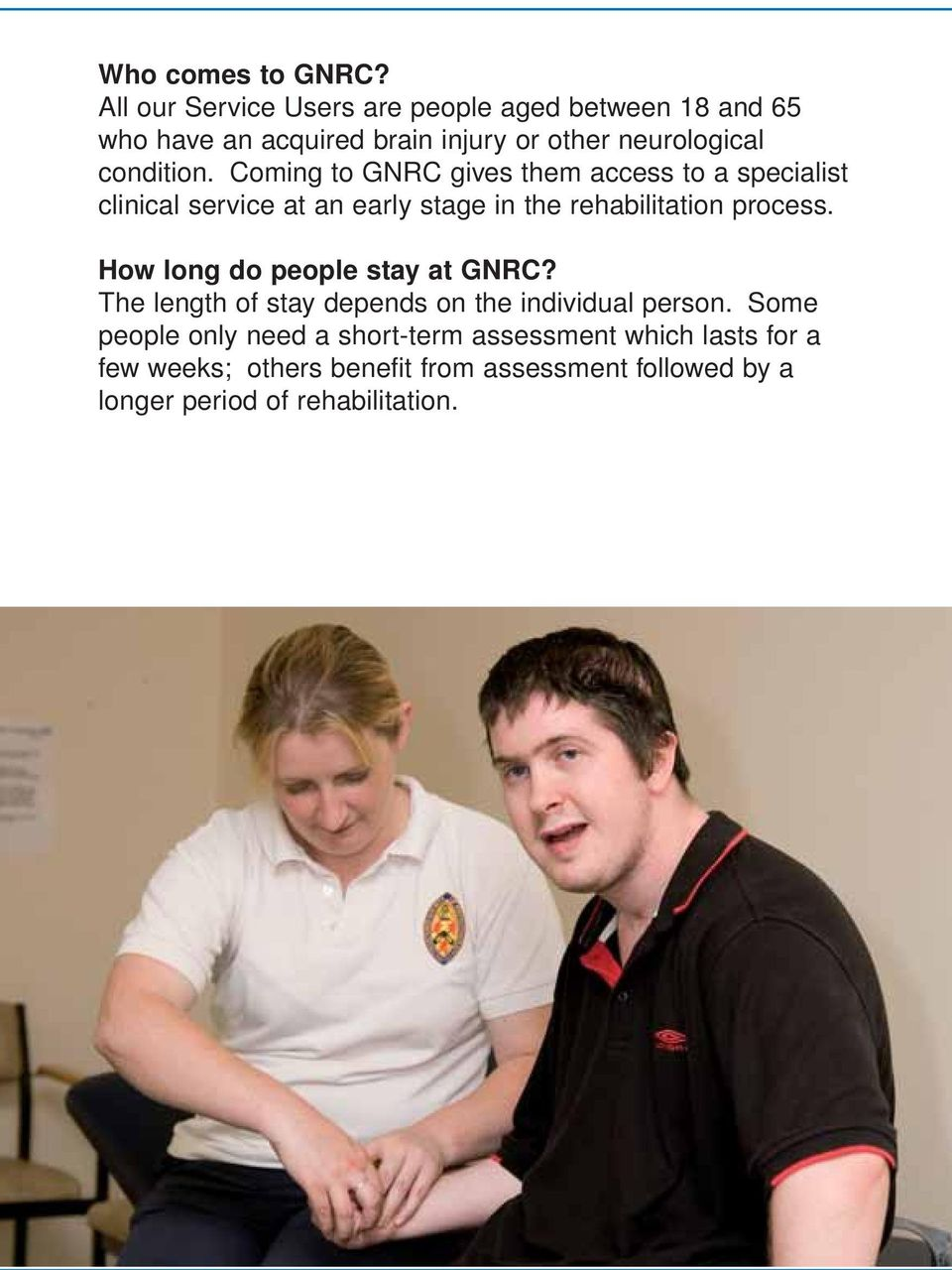 Coming to GNRC gives them access to a specialist clinical service at an early stage in the rehabilitation process.