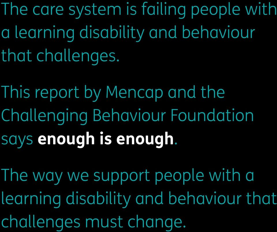 This report by Mencap and the Challenging Behaviour Foundation says