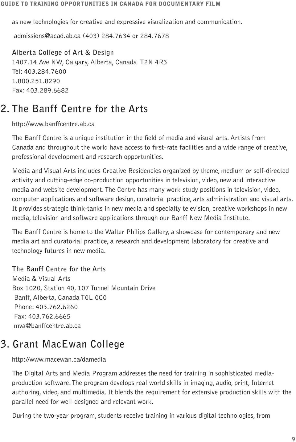 ca The Banff Centre is a unique institution in the field of media and visual arts.