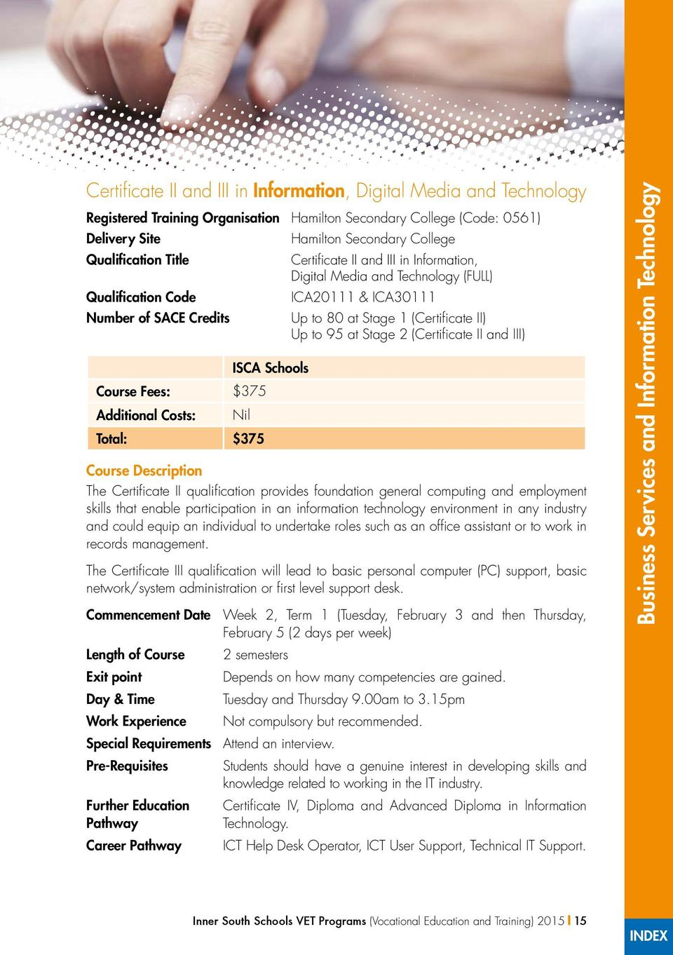 (Certificate II and III) The Certificate II qualification provides foundation general computing and employment skills that enable participation in an information technology environment in any