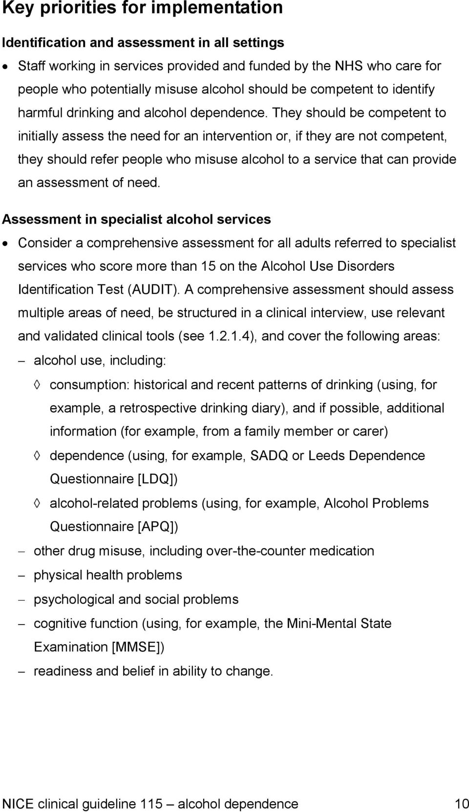 They should be competent to initially assess the need for an intervention or, if they are not competent, they should refer people who misuse alcohol to a service that can provide an assessment of