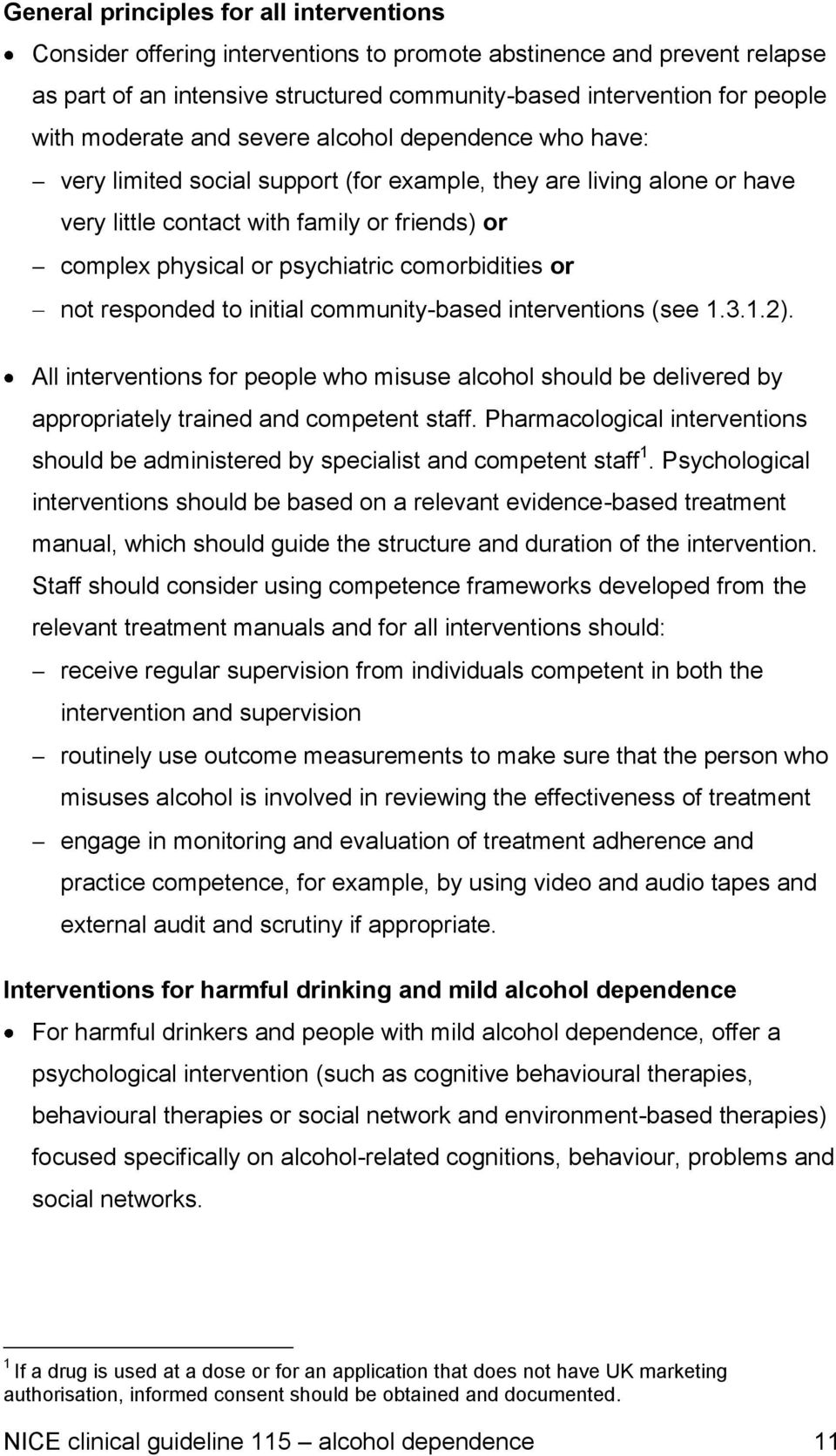 comorbidities or not responded to initial community-based interventions (see 1.3.1.2). All interventions for people who misuse alcohol should be delivered by appropriately trained and competent staff.