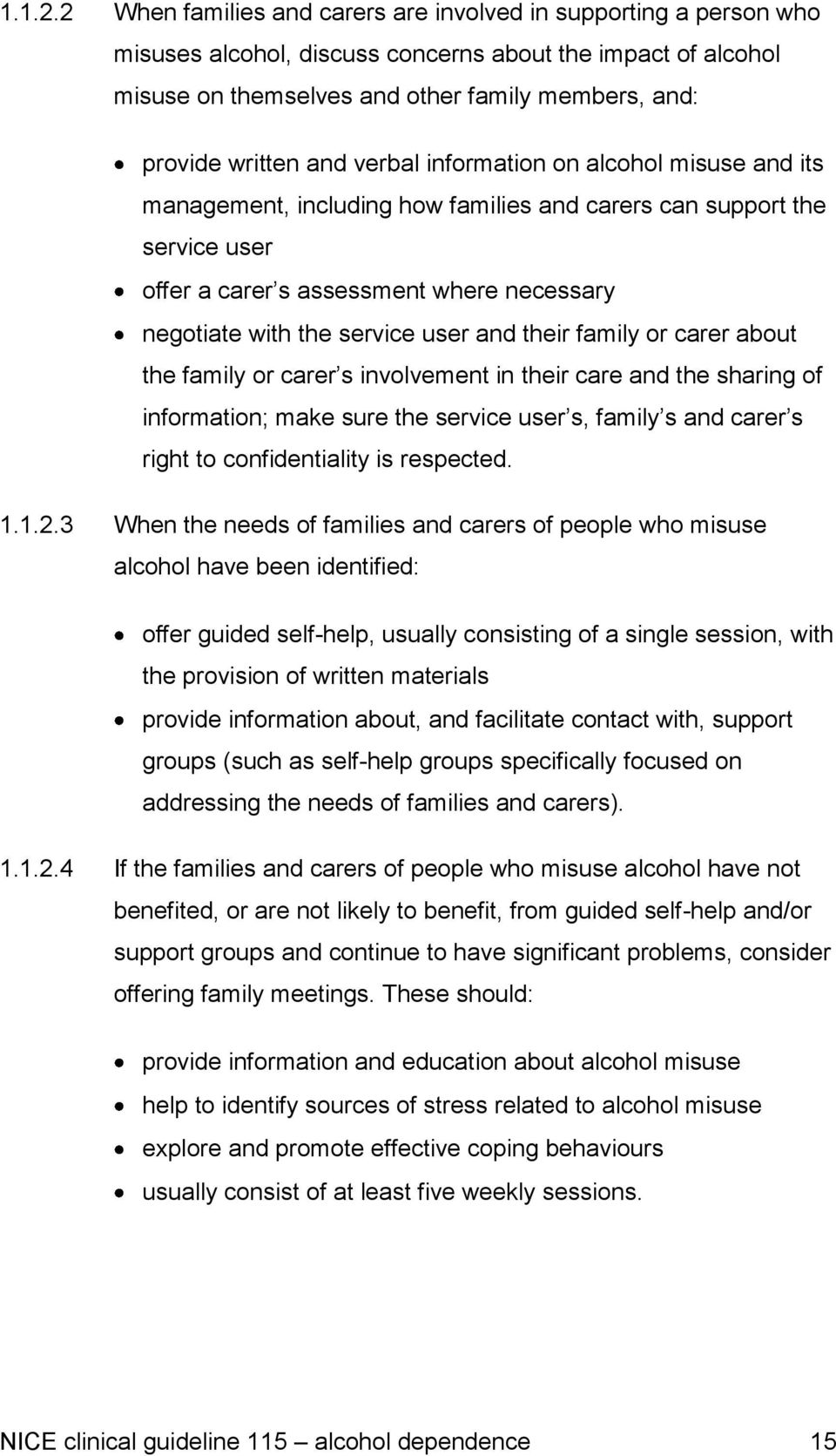 and verbal information on alcohol misuse and its management, including how families and carers can support the service user offer a carer s assessment where necessary negotiate with the service user