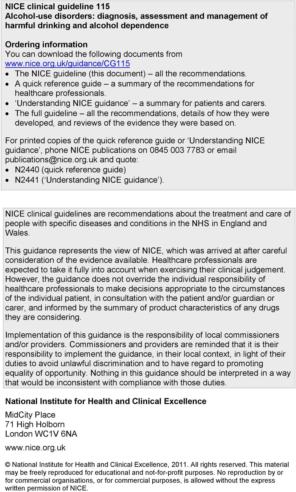 Understanding NICE guidance a summary for patients and carers. The full guideline all the recommendations, details of how they were developed, and reviews of the evidence they were based on.