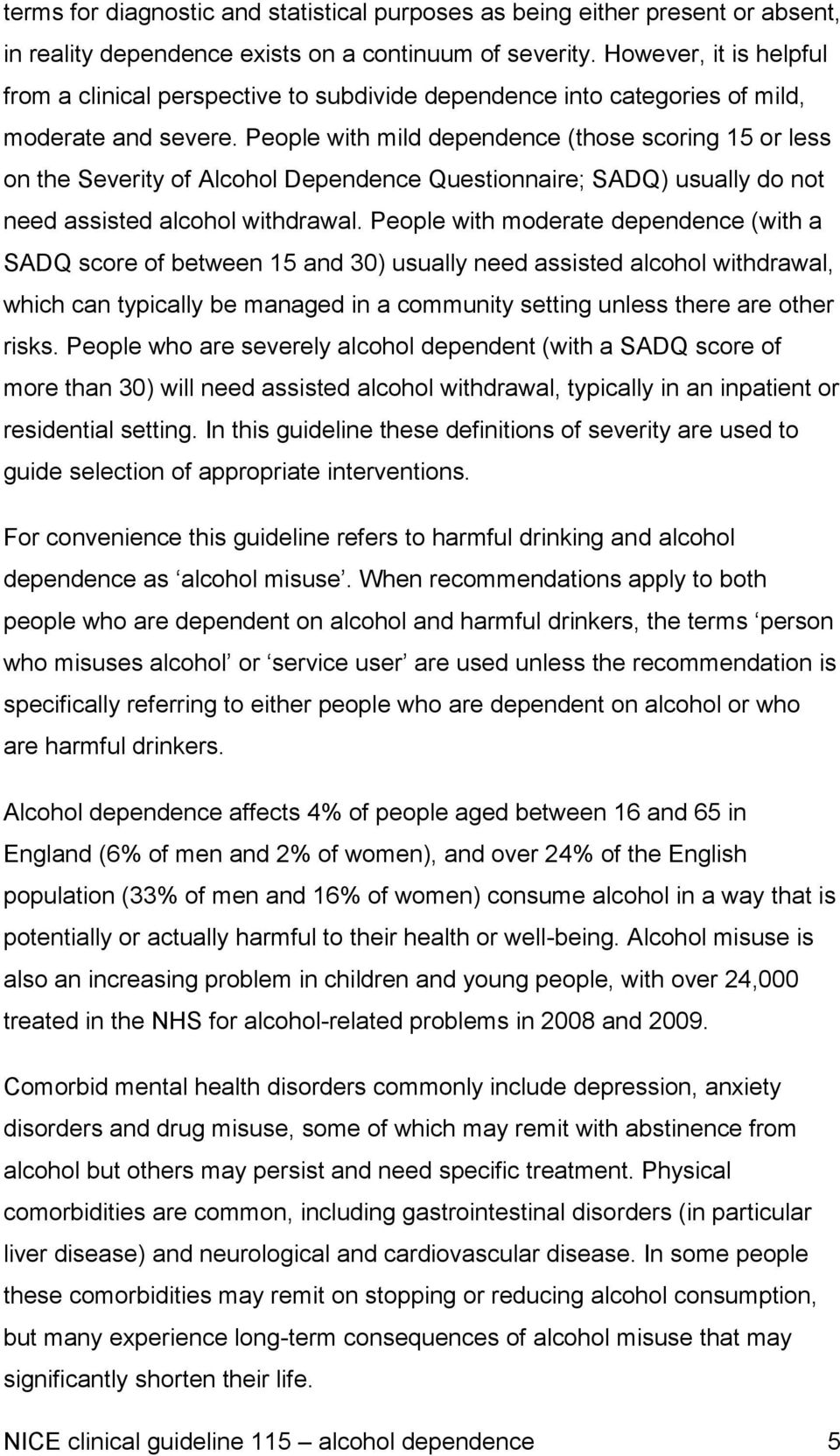 People with mild dependence (those scoring 15 or less on the Severity of Alcohol Dependence Questionnaire; SADQ) usually do not need assisted alcohol withdrawal.