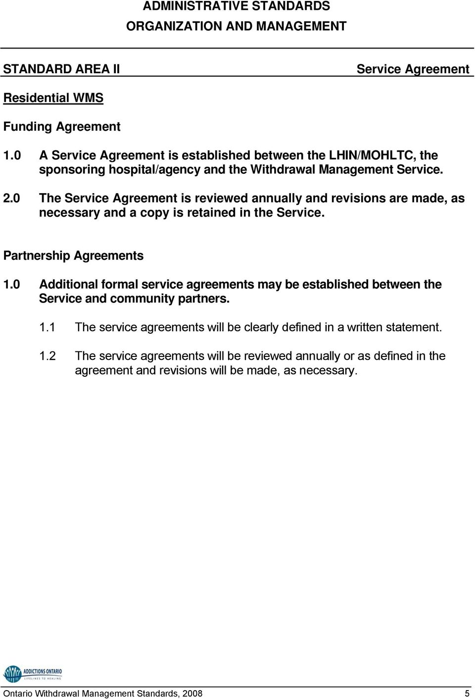 0 The Service Agreement is reviewed annually and revisions are made, as necessary and a copy is retained in the Service. Partnership Agreements 1.