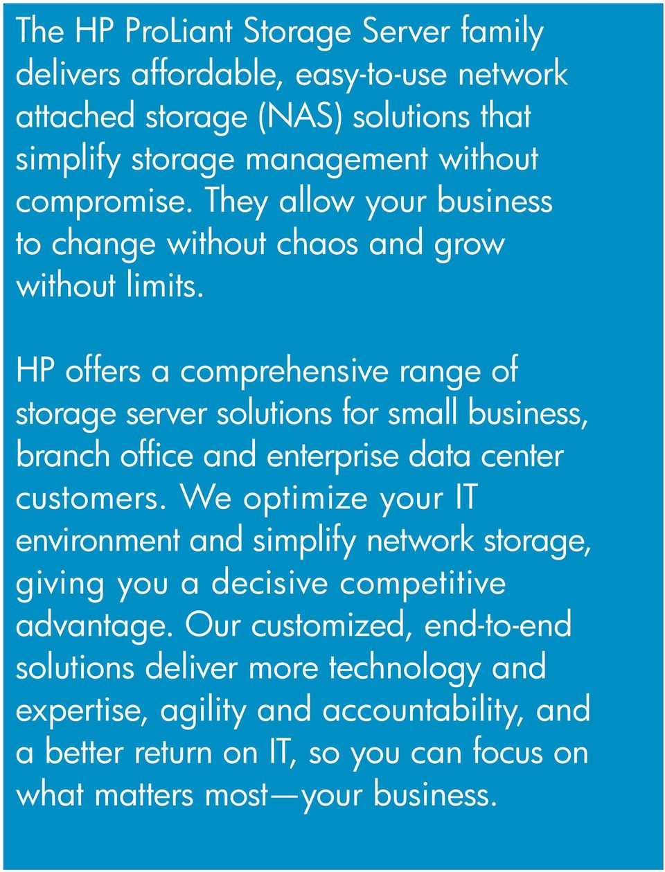 HP offers a comprehensive range of storage server solutions for small business, branch office and enterprise data center customers.