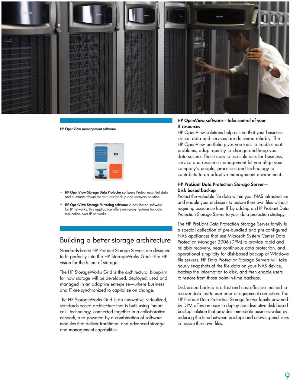 Building a better storage architecture Standards-based HP ProLiant Storage Servers are designed to fit perfectly into the HP StorageWorks Grid the HP vision for the future of storage.