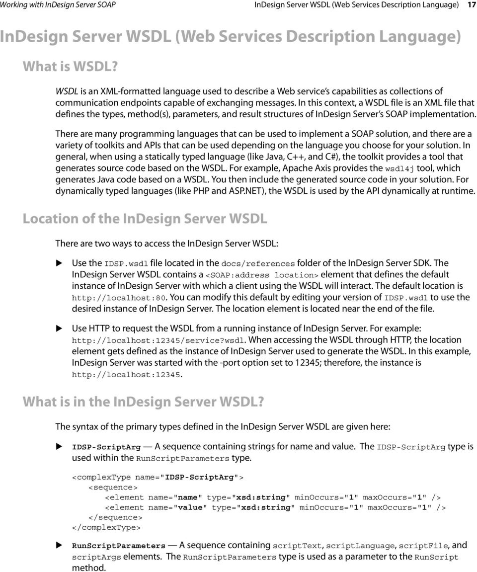In this context, a WSDL file is an XML file that defines the types, method(s), parameters, and result structures of InDesign Server s SOAP implementation.